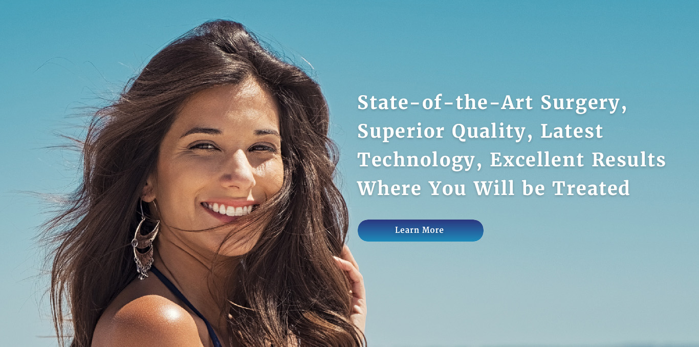 State-of-the-Art Surgery, Superior Quality, Latest Technology, Excellent Results Where You Will be Treated Like Family